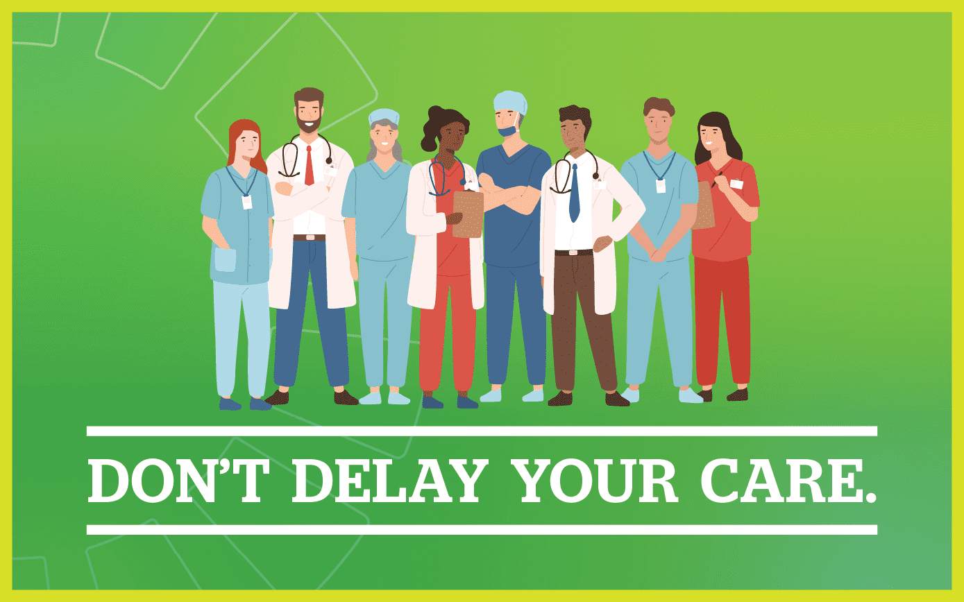 Do not delay your healthcare - an important message from the health care community