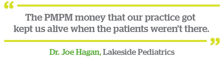 Quote - The PMPM money that our practice got  kept us alive when the patients weren't there. - by Joe Hagan, Lakeside Pediatrics